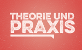 Theorie & Praxis